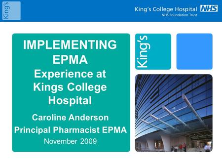IMPLEMENTING EPMA Experience at Kings College Hospital