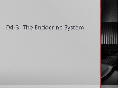 D4-3: The Endocrine System. You and Your Endocrine System  Endocrine System  A collection of glands and groups of cells that secrete hormones that regulate.