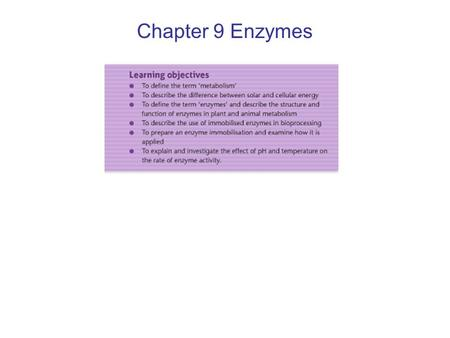 Chapter 9 Enzymes. Metabolism –The sum of all the chemical reactions that take place within an organism. e.g. growth, movement etc. Metabolism maintains.