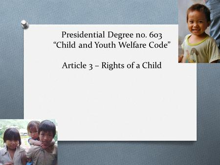 "Presidential Degree no. 603 ""Child and Youth Welfare Code"" Article 3 – Rights of a Child."