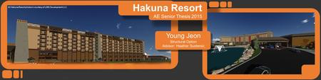 All Hakuna Resort photos in courtesy of LMN Development LLC Young Jeon Structural Option Advisor: Heather Sustersic Hakuna Resort AE Senior Thesis 2015.