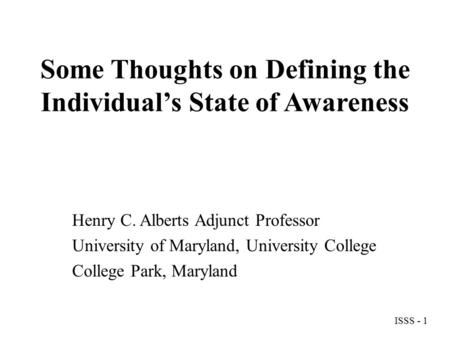 Some Thoughts on Defining the Individual's State of Awareness Henry C. Alberts Adjunct Professor University of Maryland, University College College Park,