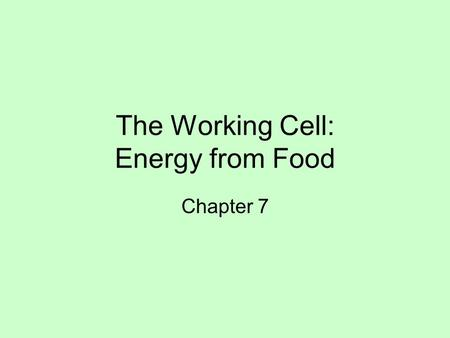 The Working Cell: Energy from Food Chapter 7 Sunlight Powers Life Autotrophs: self-feeders –Photosynthesis –Producers Heterotrophs: other eaters –Consumers.