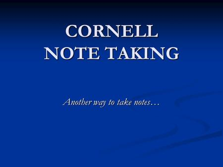 CORNELL NOTE TAKING Another way to take notes…. What Research Says… Verbatim note taking is the least effective way to take notes. Verbatim note taking.