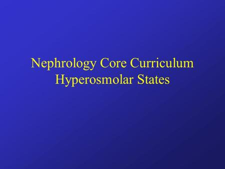 Nephrology Core Curriculum Hyperosmolar States. Osmotic pressure Osmotic forces are the prime determinate of water distribution in the body –water can.