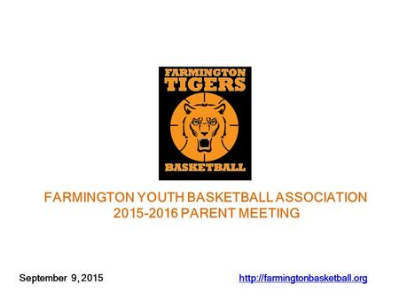 September 9, 2015  FARMINGTON YOUTH BASKETBALL ASSOCIATION 2015-2016 PARENT MEETING.