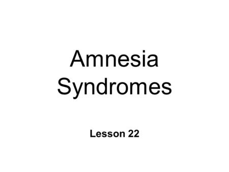 Amnesia Syndromes Lesson 22. Wernicke-Korsakoff's Syndrome n Deficits similar to H.M. l Anterograde l retrograde more severe n Cause: Long-term alcohol.