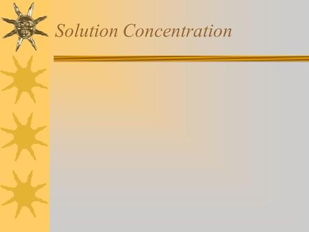 Solution Concentration. Review  A solution is a homogeneous mixture.  The solvent is the major component of the solution.  The solute is the minor.