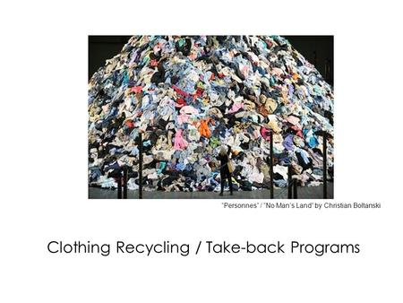 "Clothing Recycling / Take-back Programs ""Personnes"" / ""No Man's Land"" by Christian Boltanski."