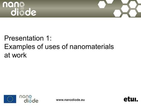 Presentation 1: Examples of uses of nanomaterials at work