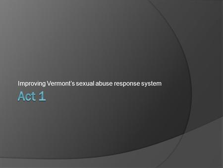 Improving Vermont's sexual abuse response system.