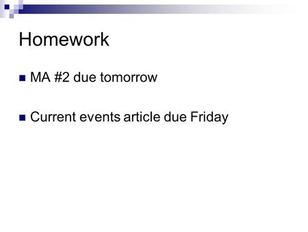 Homework MA #2 due tomorrow Current events article due Friday.