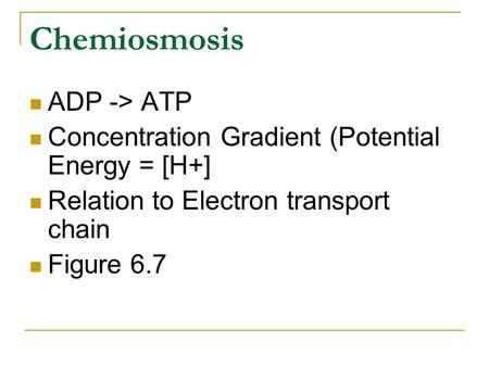 Chemiosmosis ADP -> ATP Concentration Gradient (Potential Energy = [H+] Relation to Electron transport chain Figure 6.7.