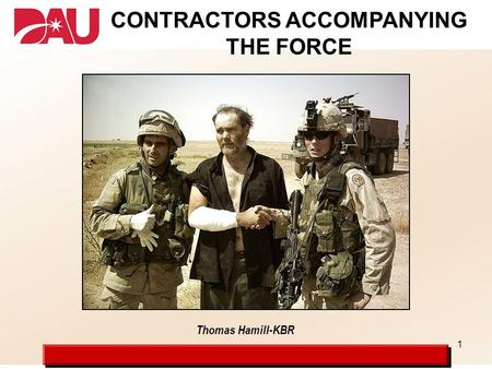 1 Thomas Hamill-KBR CONTRACTORS ACCOMPANYING THE FORCE.