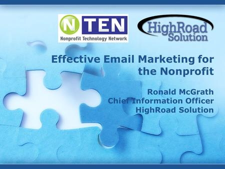 Effective Email Marketing for the Nonprofit Ronald McGrath Chief Information Officer HighRoad Solution.