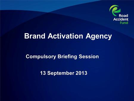 Compulsory Briefing Session 13 September 2013 Brand Activation Agency.
