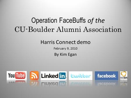 Operation FaceBuffs of the CU-Boulder Alumni Association Harris Connect demo February 9, 2010 By Kim Egan.