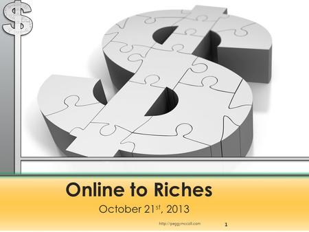 Online to Riches October 21 st, 2013 1