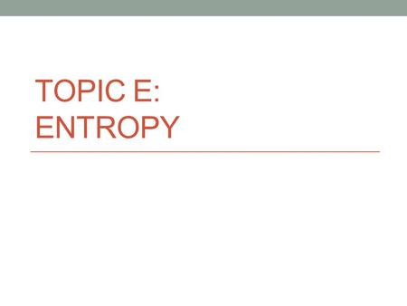 TOPIC E: ENTROPY. Does a reaction with a – ΔH always proceed spontaneously since the products have a lower enthalpy than the reactants and are more stable?