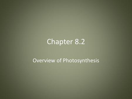 Chapter 8.2 Overview of Photosynthesis. 1.) The process by which autotrophs convert sunlight energy into chemical energy for use by their cells is called.