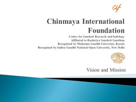 Chinmaya International Foundation Centre for Sanskrit Research and Indology Affiliated to Rashtriya Sanskrit Sansthan Recognized by Mahatma Gandhi University,
