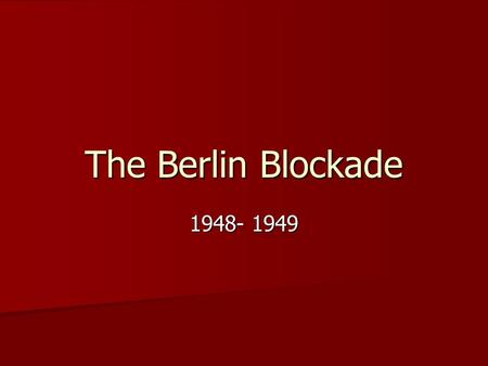 The Berlin Blockade 1948- 1949. Background Information WW2 ended in August 1945, in Japan, with the bombing of Hiroshima WW2 ended in August 1945, in.