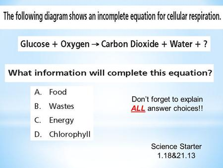 Science Starter 1.18&21.13 Don't forget to explain ALL answer choices!!
