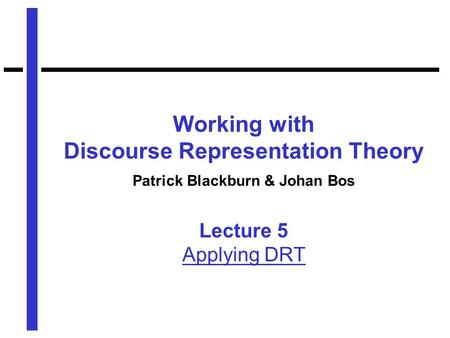 Working with Discourse Representation Theory Patrick Blackburn & Johan Bos Lecture 5 Applying DRT.