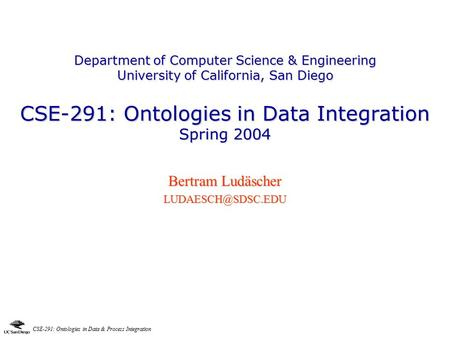 CSE-291: Ontologies in Data & Process Integration Department of Computer Science & Engineering University of California, San Diego CSE-291: Ontologies.