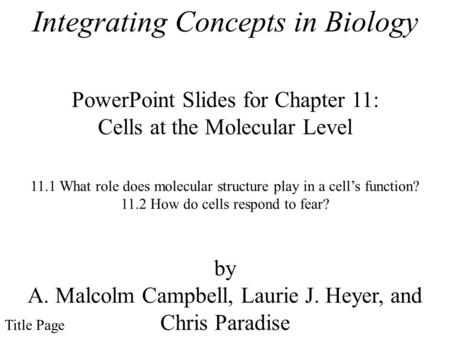 Integrating Concepts in Biology PowerPoint Slides for Chapter 11: Cells at the Molecular Level by A. Malcolm Campbell, Laurie J. Heyer, and Chris Paradise.
