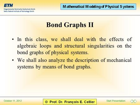 Bond Graphs II In this class, we shall deal with the effects of algebraic loops and structural singularities on the bond graphs of physical systems. We.