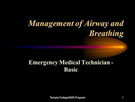 Temple College EMS Program1 Management of Airway and Breathing Emergency Medical Technician - Basic.