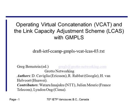Page - 1 70 th IETF Vancouver, B.C., Canada Operating Virtual Concatenation (VCAT) and the Link Capacity Adjustment Scheme (LCAS) with GMPLS Greg Bernstein.