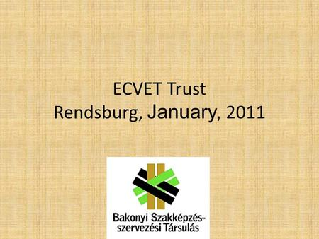 ECVET Trust Rendsburg, January, 2011. Where are we now? – Two examples realized (Ványai, Euro Trans Log) – Further initiations (MAP: ECVET, Hansági) Obstacles.