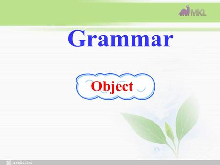 Grammar Object. The object( 宾语 ) 1. 宾语是及物动词后的一个成分, 表示动 作的对象, 承受者或结果. 可作宾语的有 : 1. 名词, 代词, 数词. 名词形容词 a. They collected seeds from trees. b. Would you like.
