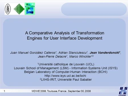 1 MDWE'2008, Toulouse, France, September 30, 2008 A Comparative Analysis of Transformation Engines for User Interface Development Juan Manuel González.