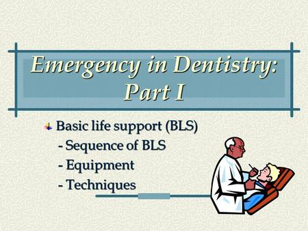 Emergency in Dentistry: Part I B asic life support (BLS) - Sequence of BLS - Sequence of BLS - Equipment - Equipment - Techniques - Techniques.