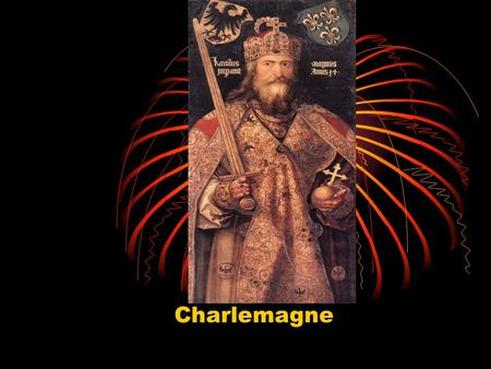 Charlemagne. Rise of Charlemagne Also known as Charles the Great Lived to be 72, twice the average life span at the time King of the Franks from 768-814.