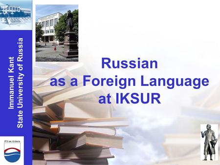 Russian as a Foreign Language at IKSUR Immanuel Kant State University of Russia.