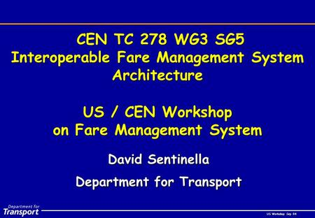 US Workshop Sep 04 CEN TC 278 WG3 SG5 Interoperable Fare Management System Architecture David Sentinella Department for Transport David Sentinella Department.
