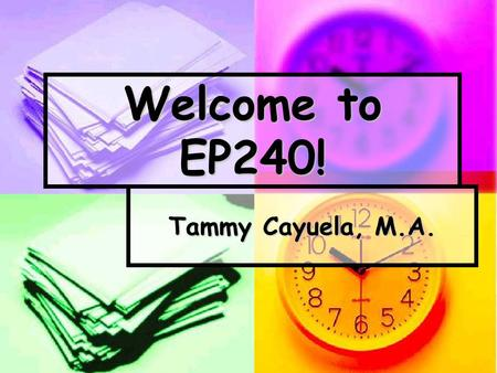 Welcome to EP240! Tammy Cayuela, M.A.. E-College Platform: Units Units Units Located on left of course homepage Located on left of course homepage Include.