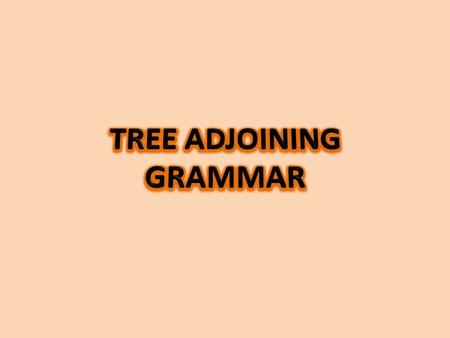 Tree-adjoining grammar (TAG) is a grammar formalism defined by Aravind Joshi and introduced in 1975. Tree-adjoining grammars are somewhat similar to context-free.