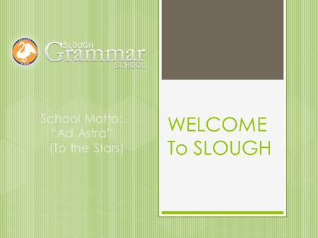 "WELCOME To SLOUGH School Motto: ""Ad Astra"" (To the Stars)"