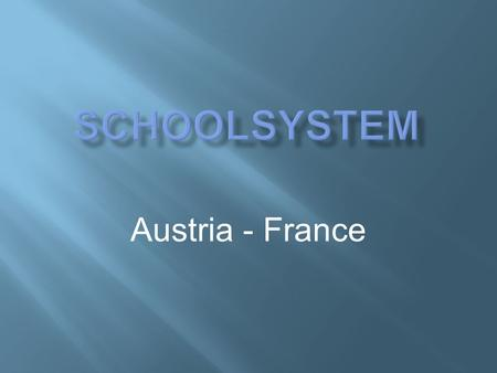 Austria - France.  Duration:4 years  Age:6 – 10 years In this school you learn to write, to read and to solve some easy mathematical tasks.