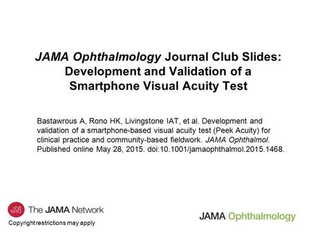 Copyright restrictions may apply JAMA Ophthalmology Journal Club Slides: Development and Validation of a Smartphone Visual Acuity Test Bastawrous A, Rono.