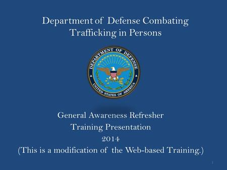 Department of Defense Combating Trafficking in Persons General Awareness Refresher Training Presentation 2014 (This is a modification of the Web-based.