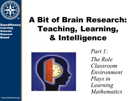 A Bit of Brain Research: Teaching, Learning, & Intelligence Part 1: The Role Classroom Environment Plays in Learning Mathematics.