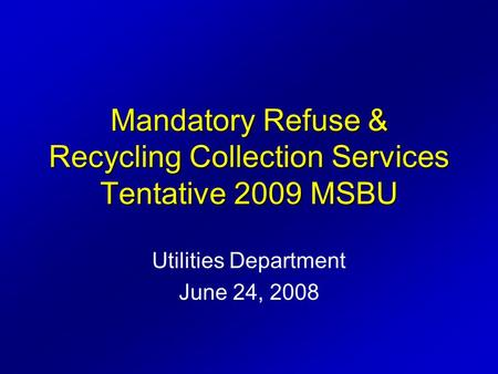 Utilities Department June 24, 2008 Mandatory Refuse & Recycling Collection Services Tentative 2009 MSBU.