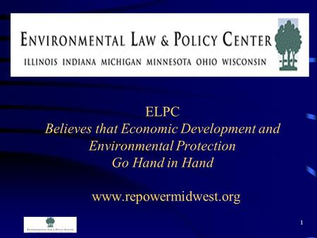 1 ELPC Believes that Economic Development and Environmental Protection Go Hand in Hand www.repowermidwest.org.
