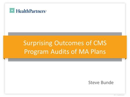 Surprising Outcomes of CMS Program Audits of MA Plans Steve Bunde.